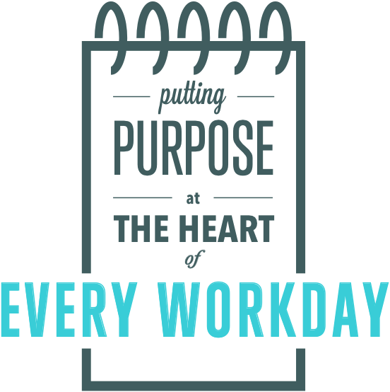 Putting purpose at the heart of every workday